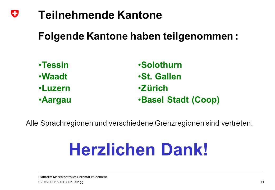 Plattform Marktkontrolle: Chromat im Zement EVD/SECO/ ABCH / Ch. Rüegg 11 Teilnehmende Kantone Folgende Kantone haben teilgenommen : Tessin Waadt Luze