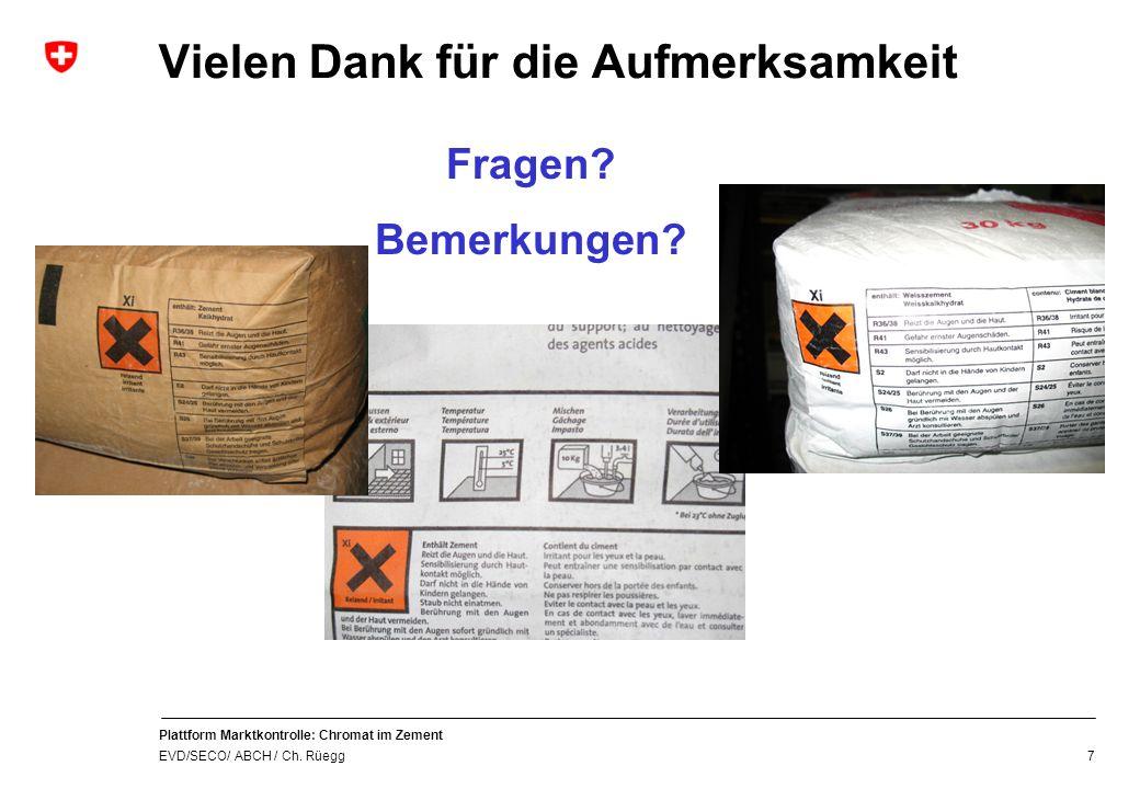 Plattform Marktkontrolle: Chromat im Zement EVD/SECO/ ABCH / Ch. Rüegg 7 Vielen Dank für die Aufmerksamkeit Fragen? Bemerkungen?