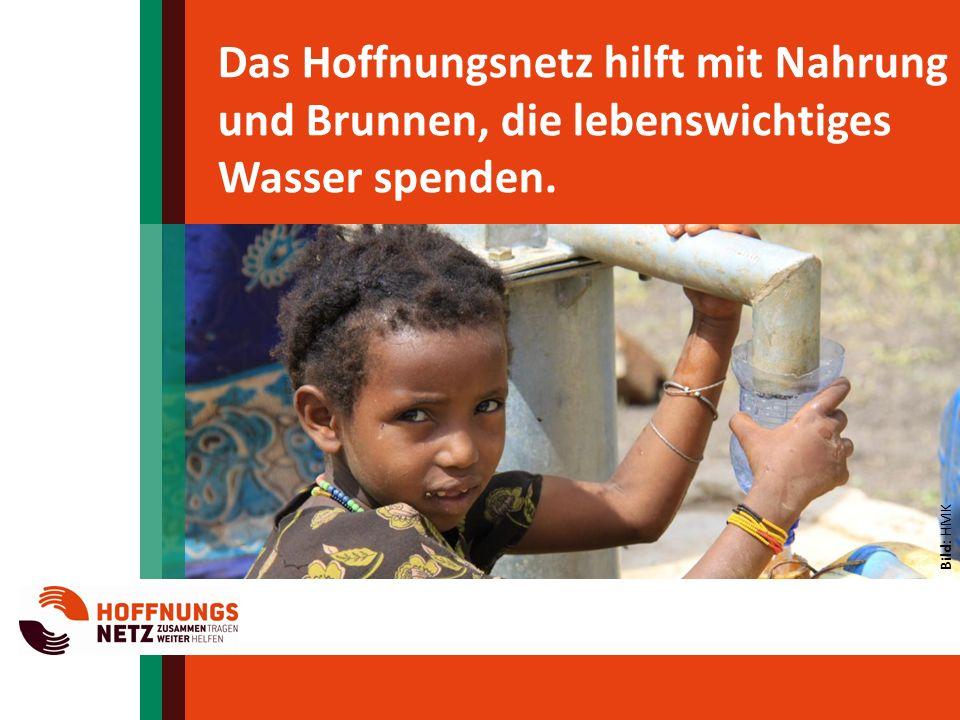Das Hoffnungsnetz hilft mit Nahrung und Brunnen, die lebenswichtiges Wasser spenden.