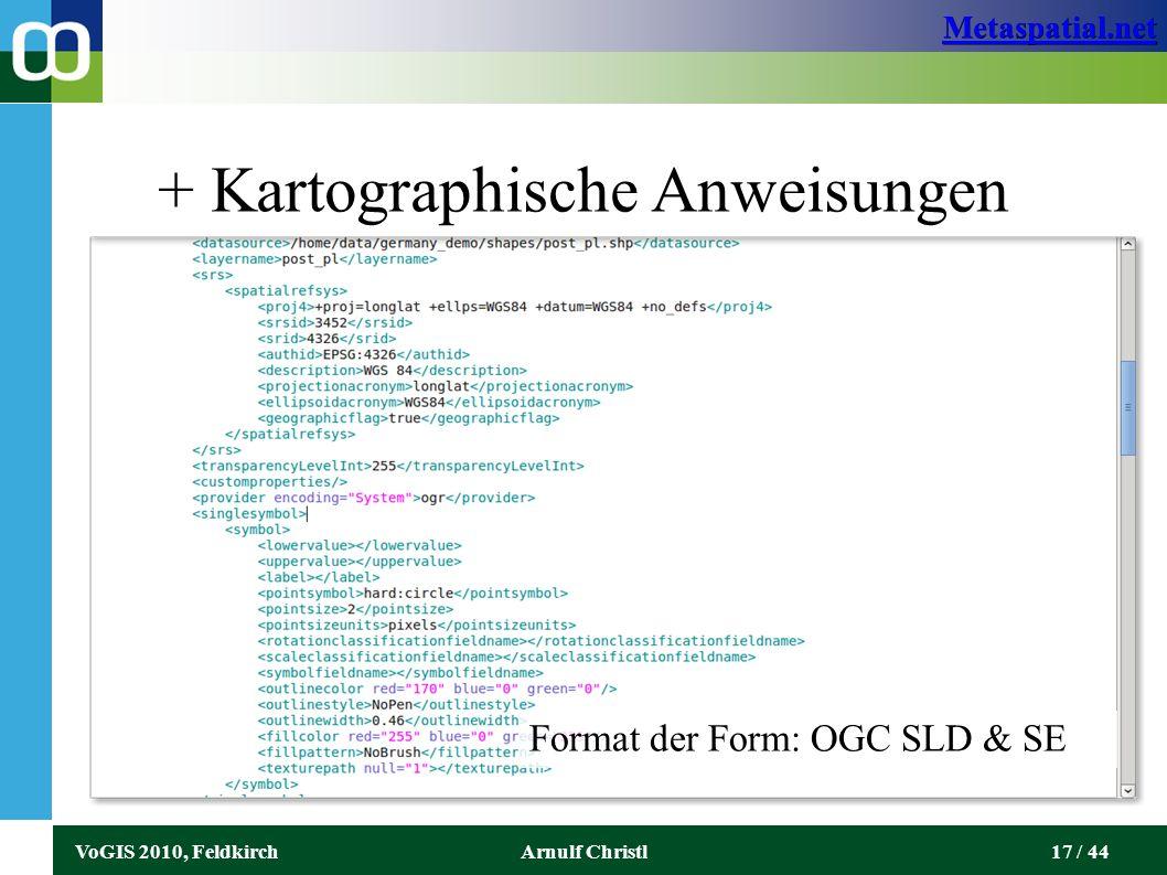 Metaspatial.net VoGIS 2010, FeldkirchArnulf Christl17 / 44 + Kartographische Anweisungen Format der Form: OGC SLD & SE