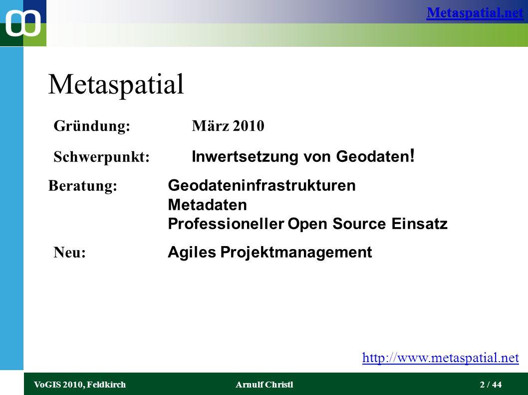 Metaspatial.net VoGIS 2010, FeldkirchArnulf Christl2 / 44 Metaspatial Gründung: März 2010 Schwerpunkt: Inwertsetzung von Geodaten .