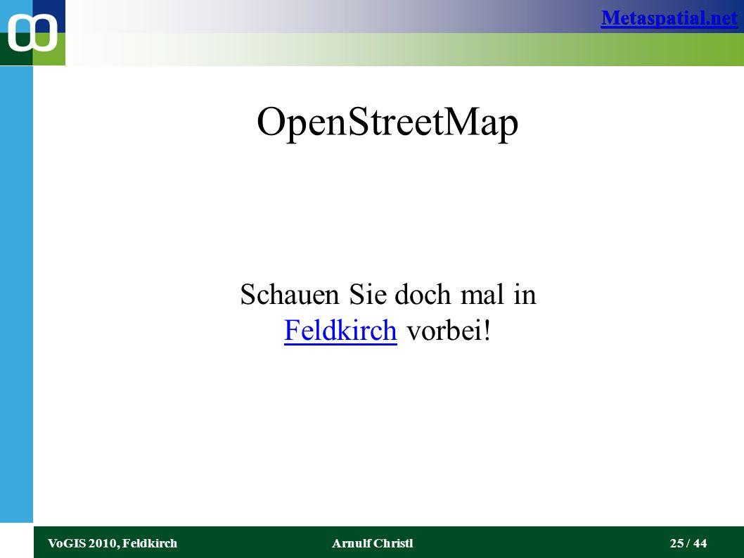 Metaspatial.net VoGIS 2010, FeldkirchArnulf Christl25 / 44 OpenStreetMap Schauen Sie doch mal in Feldkirch vorbei.
