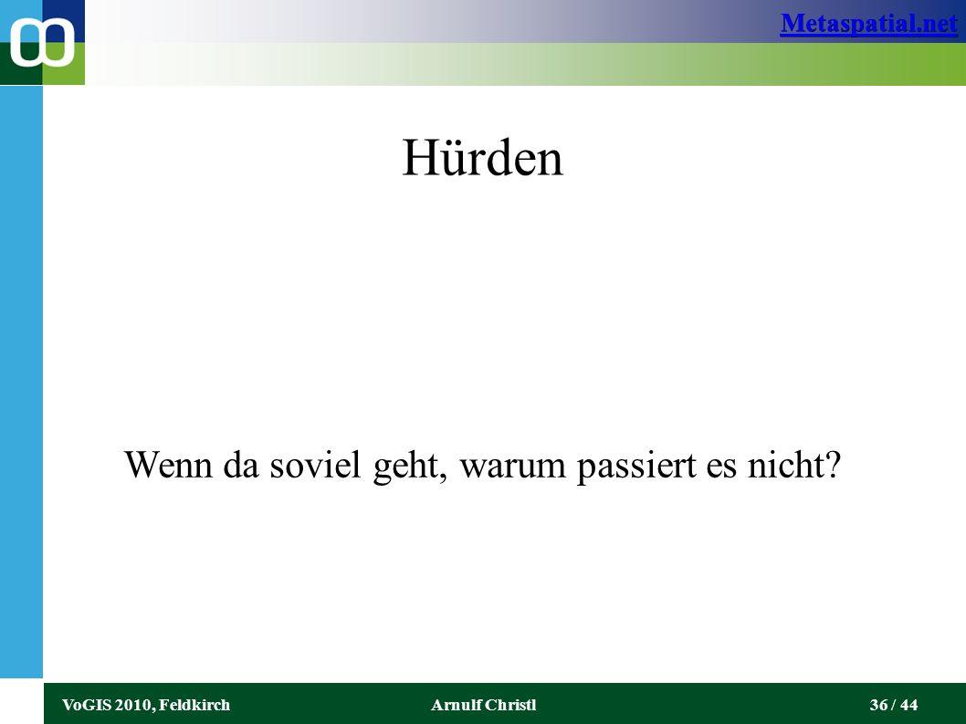 Metaspatial.net VoGIS 2010, FeldkirchArnulf Christl36 / 44 Hürden Wenn da soviel geht, warum passiert es nicht