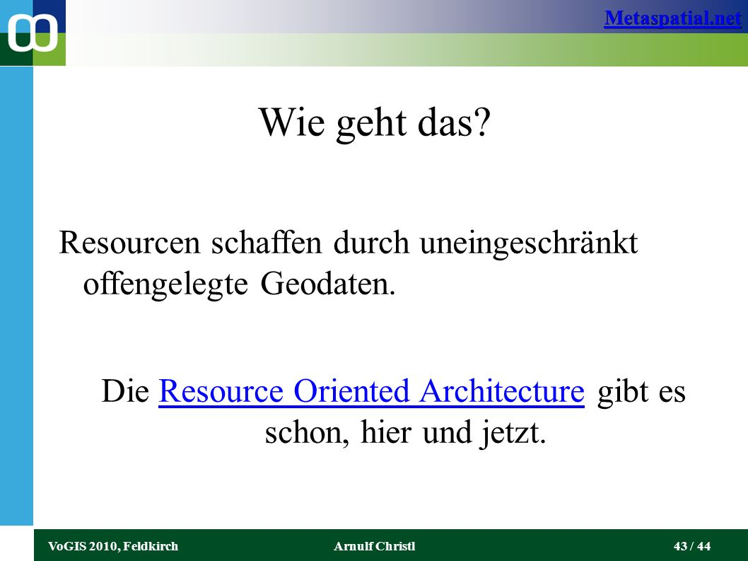 Metaspatial.net VoGIS 2010, FeldkirchArnulf Christl43 / 44 Wie geht das.