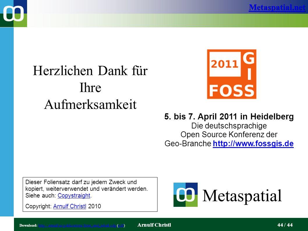 Metaspatial.net Arnulf Christl44 / 44 Herzlichen Dank für Ihre Aufmerksamkeit Metaspatial Dieser Foliensatz darf zu jedem Zweck und kopiert, weiterverwendet und verändert werden.
