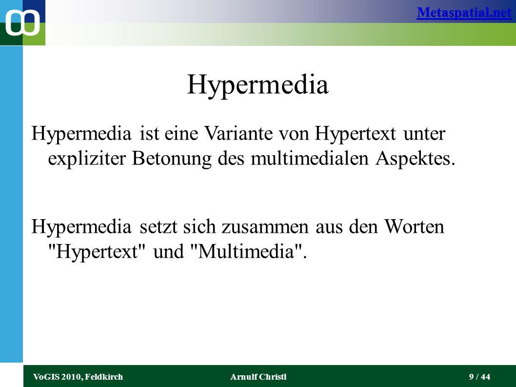 Metaspatial.net VoGIS 2010, FeldkirchArnulf Christl10 / 44 Inhalt und Form im Web In HTML gilt es, eine strikte Trennung von Form und Inhalt zu erzielen: ● Inhalt wird in HTML kodiert ● Form wird durch CSS angewendet Das gewährleistet eine Unabhängigkeit, die es erlaubt, Inhalte zu ändern ohne dass die Form Beeinträchtig wird.