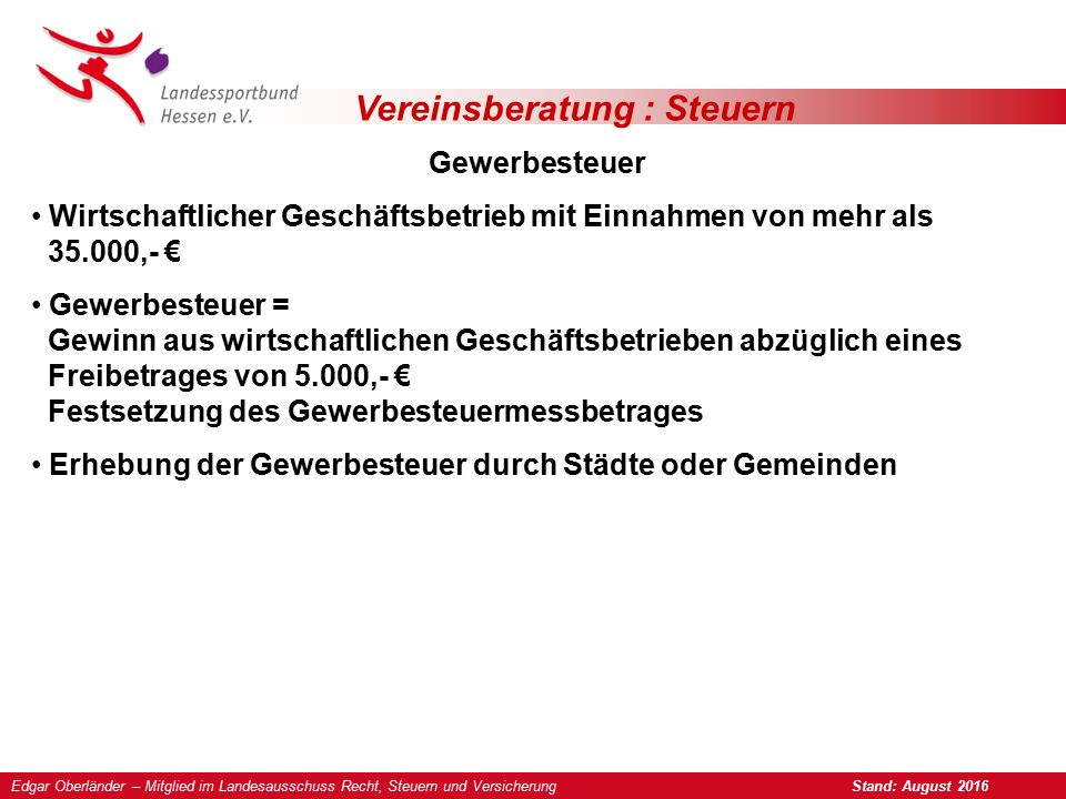 Vereinsberatung : Steuern Gewerbesteuer Wirtschaftlicher Geschäftsbetrieb mit Einnahmen von mehr als 35.000,- € Gewerbesteuer = Gewinn aus wirtschaftl