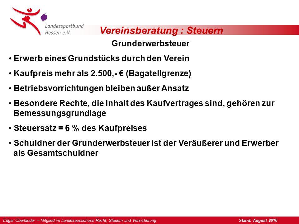 Vereinsberatung : Steuern Grunderwerbsteuer Erwerb eines Grundstücks durch den Verein Kaufpreis mehr als 2.500,- € (Bagatellgrenze) Betriebsvorrichtun