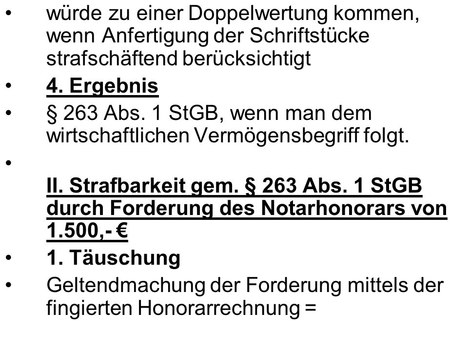würde zu einer Doppelwertung kommen, wenn Anfertigung der Schriftstücke strafschäftend berücksichtigt 4. Ergebnis § 263 Abs. 1 StGB, wenn man dem wirt