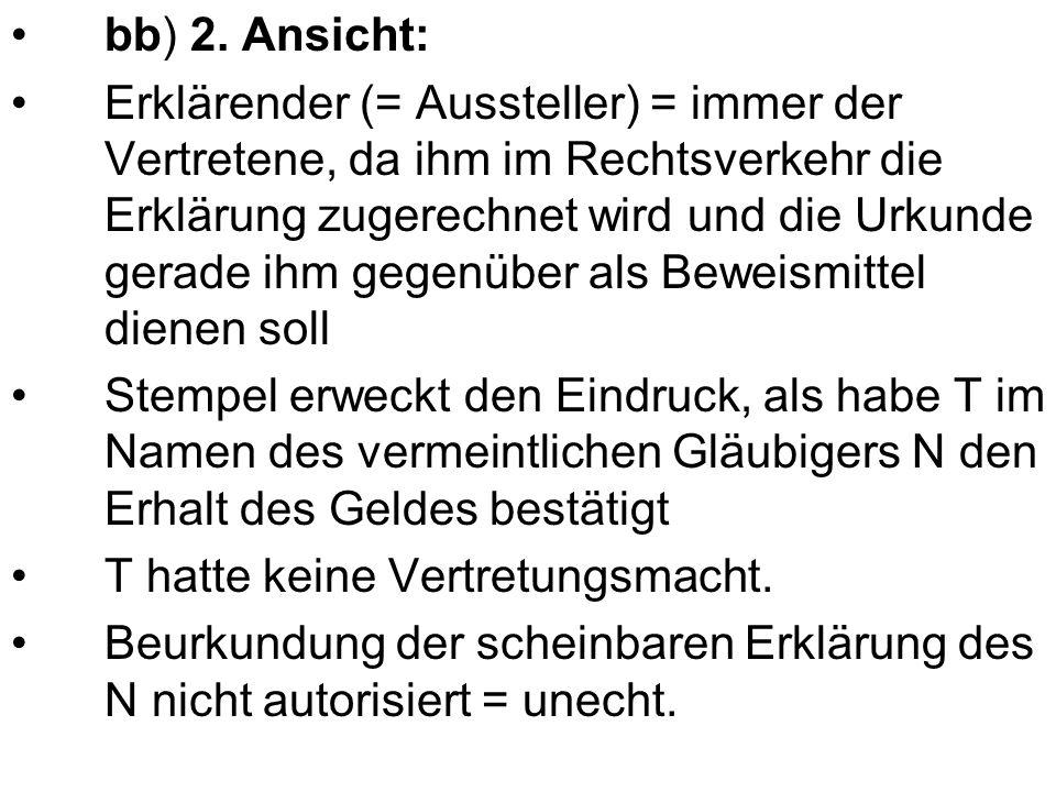 bb) 2. Ansicht: Erklärender (= Aussteller) = immer der Vertretene, da ihm im Rechtsverkehr die Erklärung zugerechnet wird und die Urkunde gerade ihm g