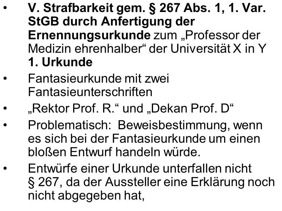 """V. Strafbarkeit gem. § 267 Abs. 1, 1. Var. StGB durch Anfertigung der Ernennungsurkunde zum """"Professor der Medizin ehrenhalber"""" der Universität X in Y"""