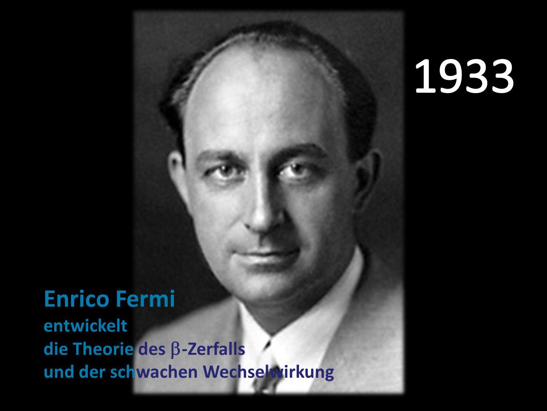 Enrico Fermi entwickelt die Theorie des  -Zerfalls und der schwachen Wechselwirkung