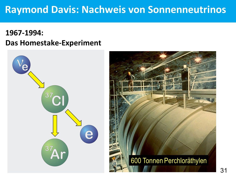 Raymond Davis: Nachweis von Sonnenneutrinos 1967-1994: Das Homestake-Experiment 31 600 Tonnen Perchloräthylen
