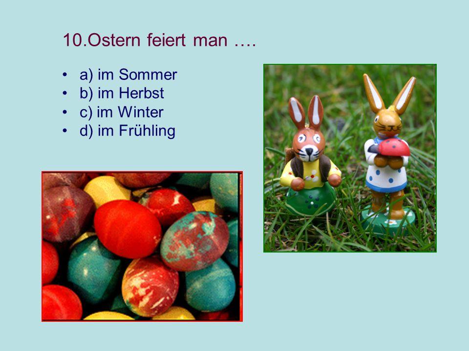 10.Ostern feiert man …. a) im Sommer b) im Herbst c) im Winter d) im Frühling