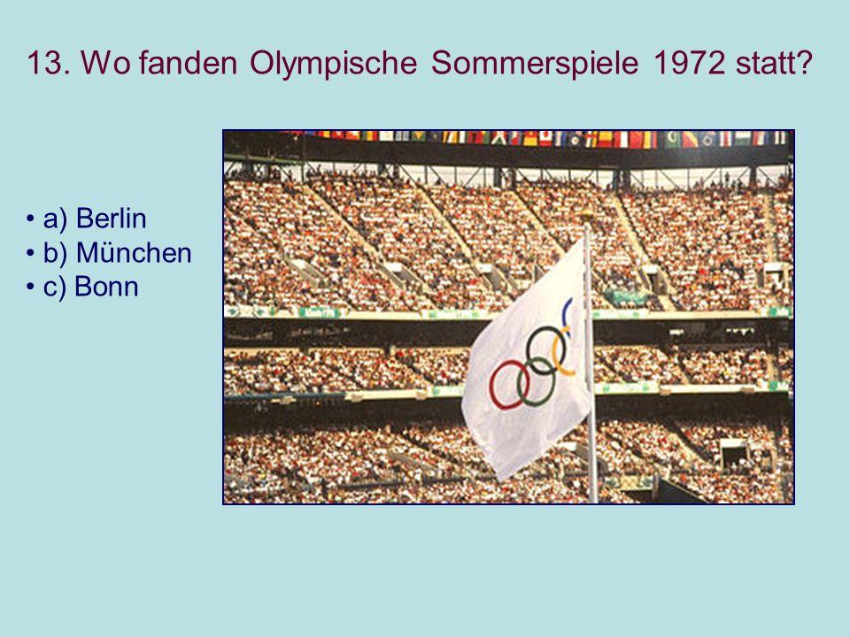 13. Wo fanden Olympische Sommerspiele 1972 statt a) Berlin b) München c) Bonn