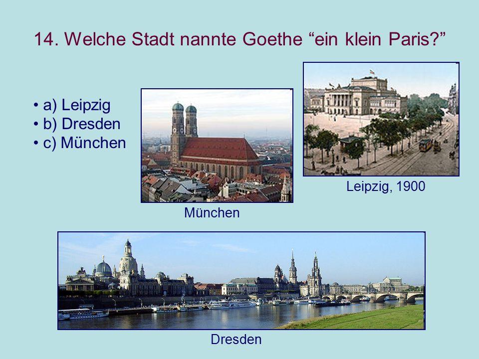 """14. Welche Stadt nannte Goethe """"ein klein Paris?"""" a) Leipzig b) Dresden c) München Leipzig, 1900 München Dresden"""
