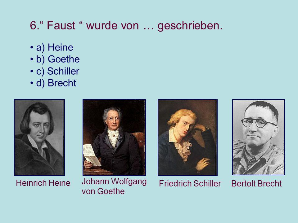 """6."""" Faust """" wurde von … geschrieben. a) Heine b) Goethe c) Schiller d) Brecht Heinrich Heine Johann Wolfgang von Goethe Friedrich Schiller Bertolt Bre"""