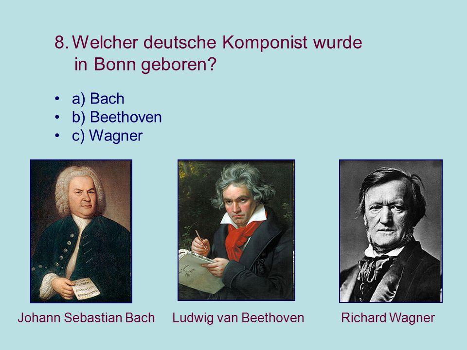 8.Welcher deutsche Komponist wurde in Bonn geboren.