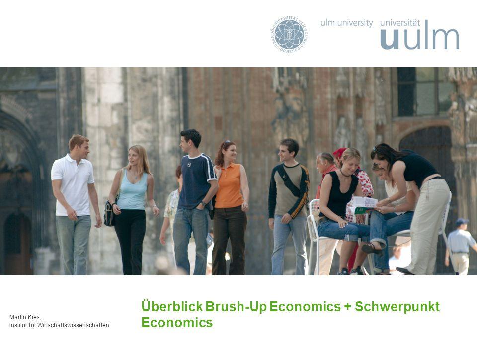 Martin Kies, Institut für Wirtschaftswissenschaften Überblick Brush-Up Economics + Schwerpunkt Economics