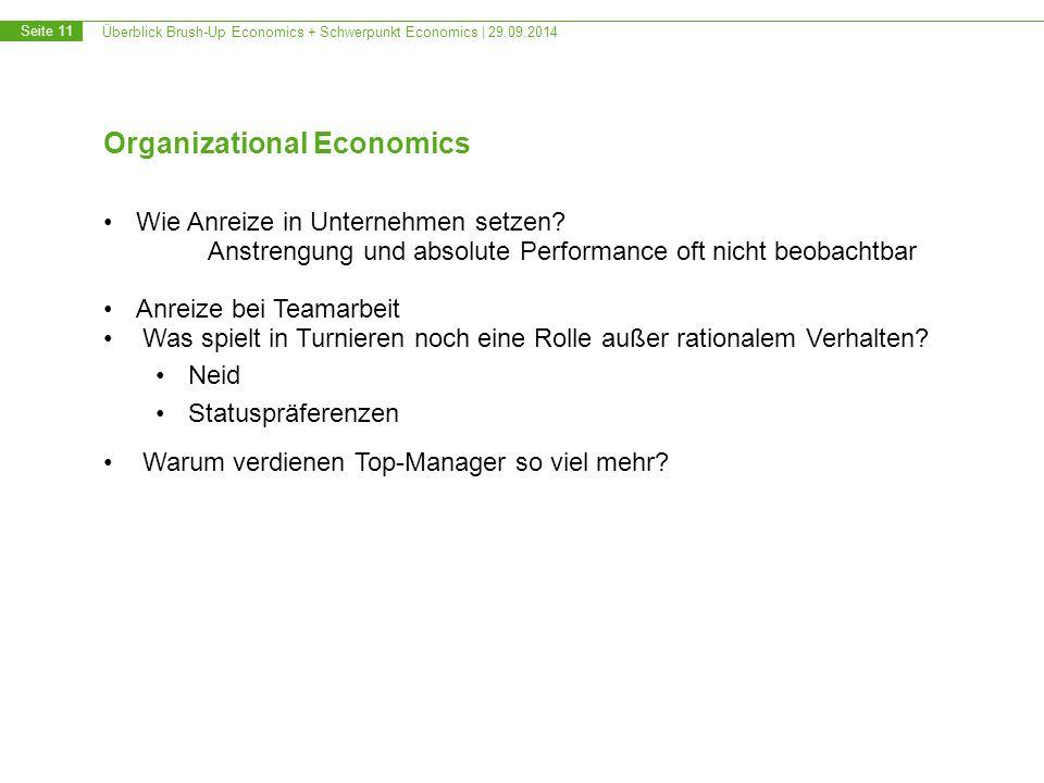 Überblick Brush-Up Economics + Schwerpunkt Economics | 29.09.2014 Seite 11 Organizational Economics Wie Anreize in Unternehmen setzen? Anstrengung und