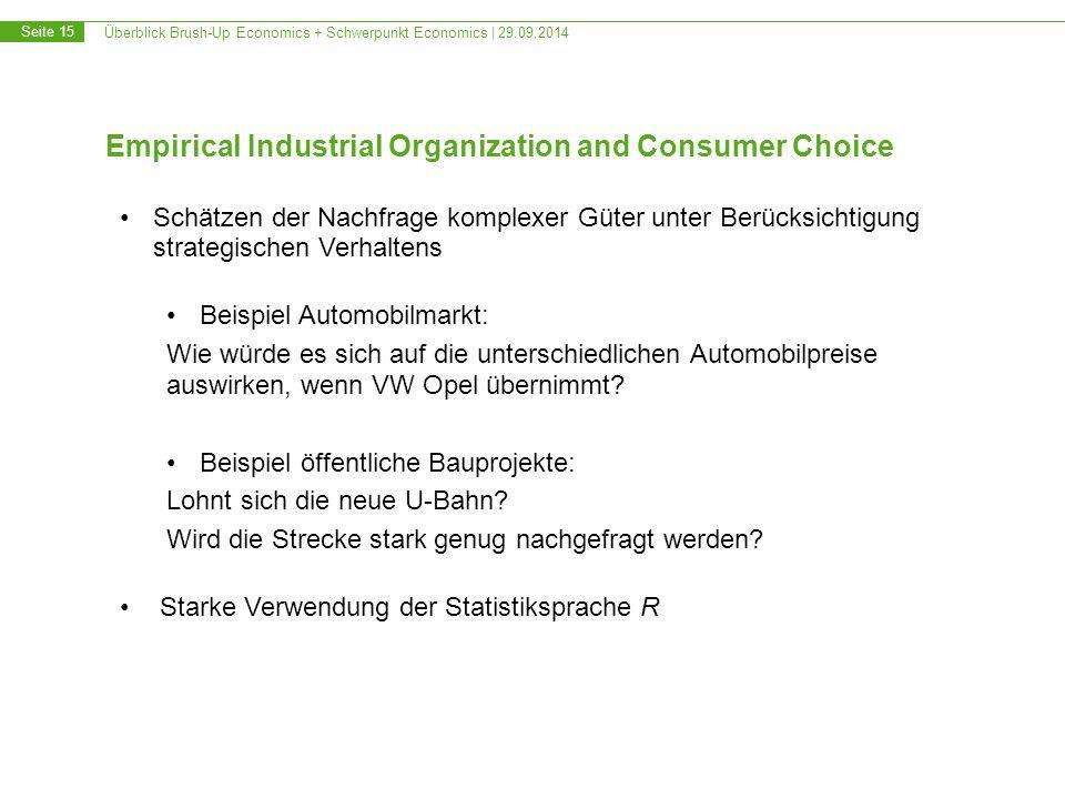 Überblick Brush-Up Economics + Schwerpunkt Economics | 29.09.2014 Seite 15 Empirical Industrial Organization and Consumer Choice Schätzen der Nachfrag