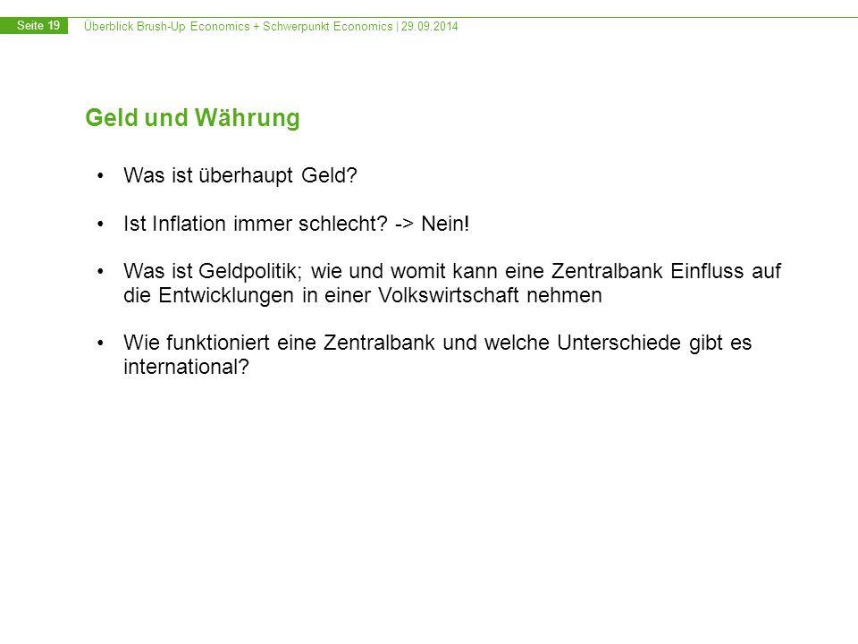 Überblick Brush-Up Economics + Schwerpunkt Economics | 29.09.2014 Seite 19 Geld und Währung Was ist überhaupt Geld? Ist Inflation immer schlecht? -> N