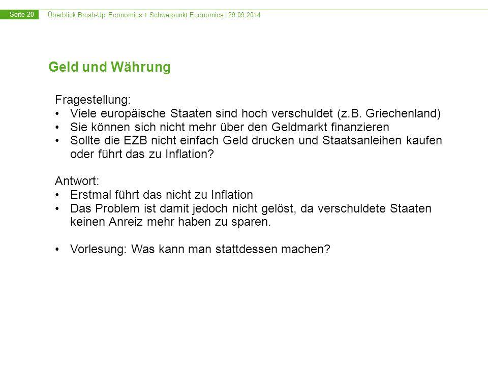 Überblick Brush-Up Economics + Schwerpunkt Economics | 29.09.2014 Seite 20 Geld und Währung Fragestellung: Viele europäische Staaten sind hoch verschuldet (z.B.