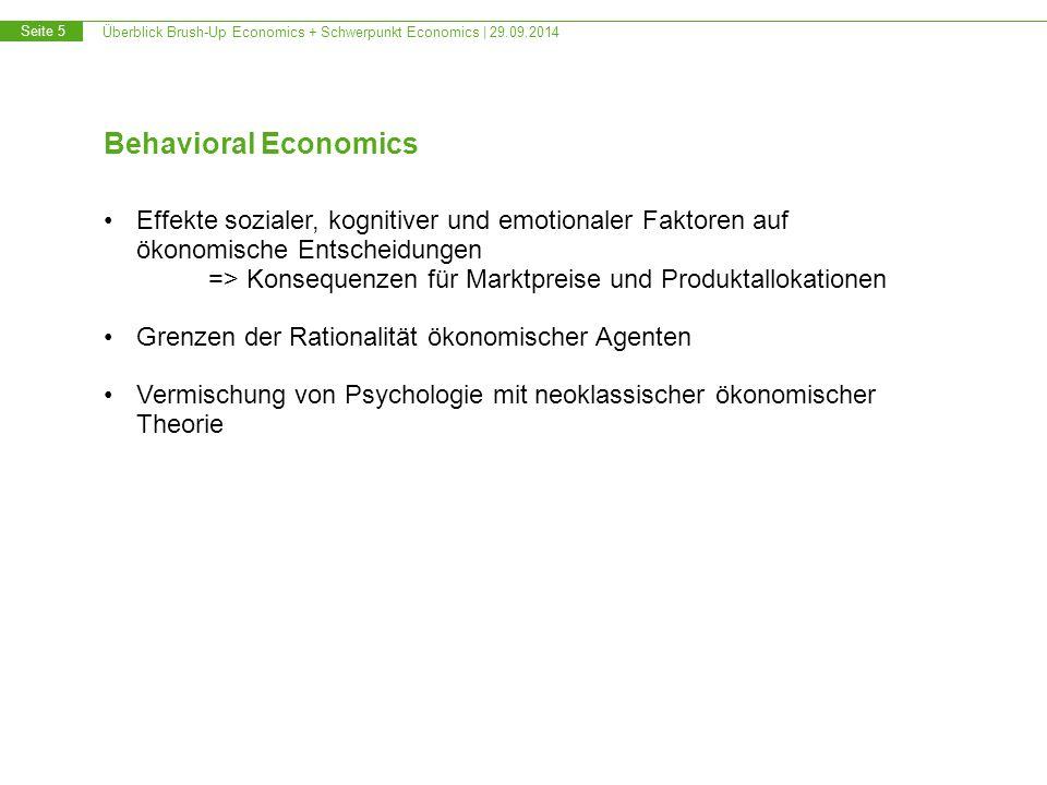 Überblick Brush-Up Economics + Schwerpunkt Economics   29.09.2014 Seite 16 Empirische Wirtschaftsforschung Mit statistischen Methoden Daten über das wirtschaftliche Geschehen analysieren -> Zusammenhänge ableiten Erstellung von Wirtschaftsprognosen Evaluierung wirtschaftspolitischer Instrumente