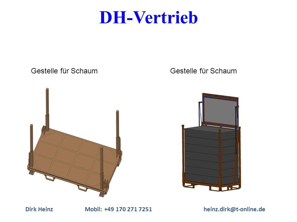 Dirk HeinzMobil: +49 170 271 7251heinz.dirk@t-online.de Gestelle für Schaum DH-Vertrieb