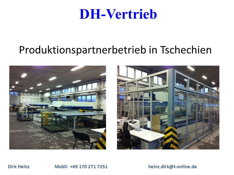 DH-Vertrieb Produktionspartnerbetrieb in Tschechien Dirk Heinz Mobil: +49 170 271 7251heinz.dirk@t-online.de
