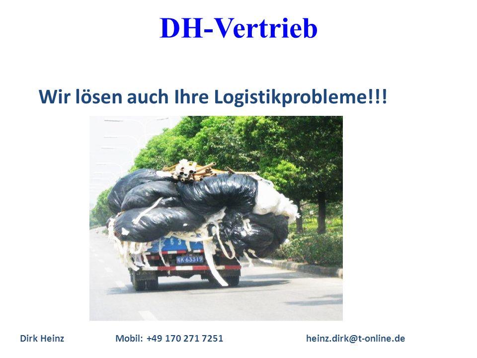 Wir lösen auch Ihre Logistikprobleme!!! Dirk HeinzMobil: +49 170 271 7251heinz.dirk@t-online.de DH-Vertrieb