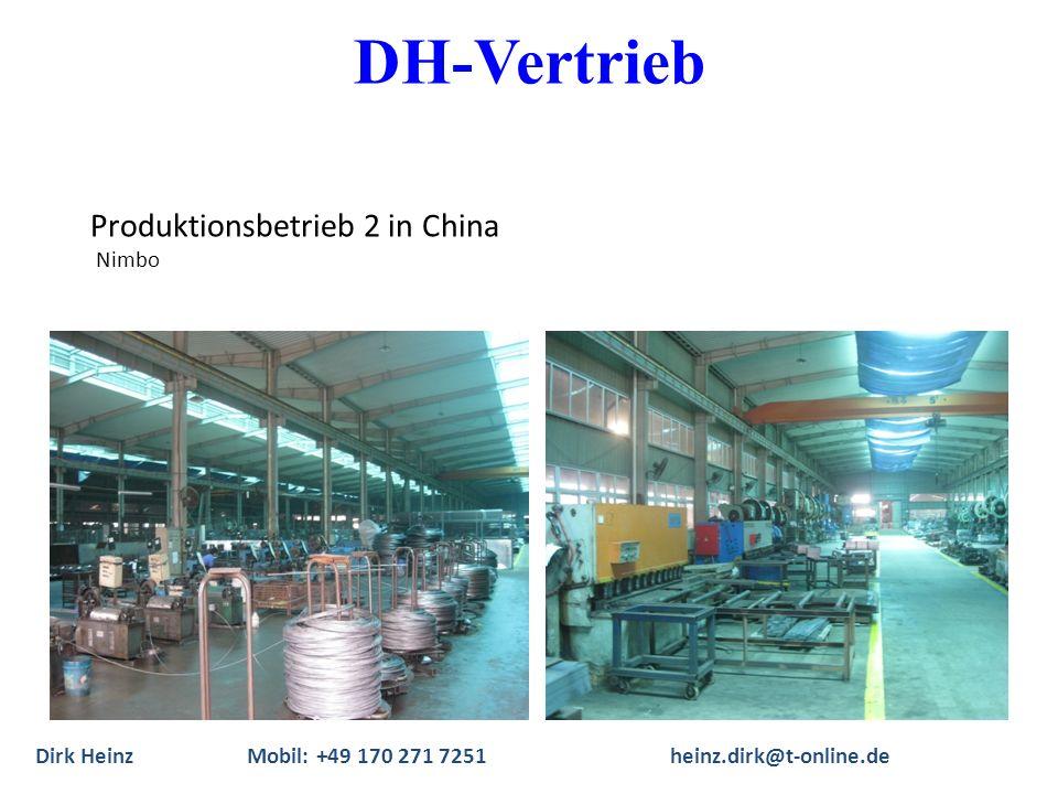 Produktionsbetrieb 2 in China Nimbo Dirk Heinz Mobil: +49 170 271 7251heinz.dirk@t-online.de DH-Vertrieb