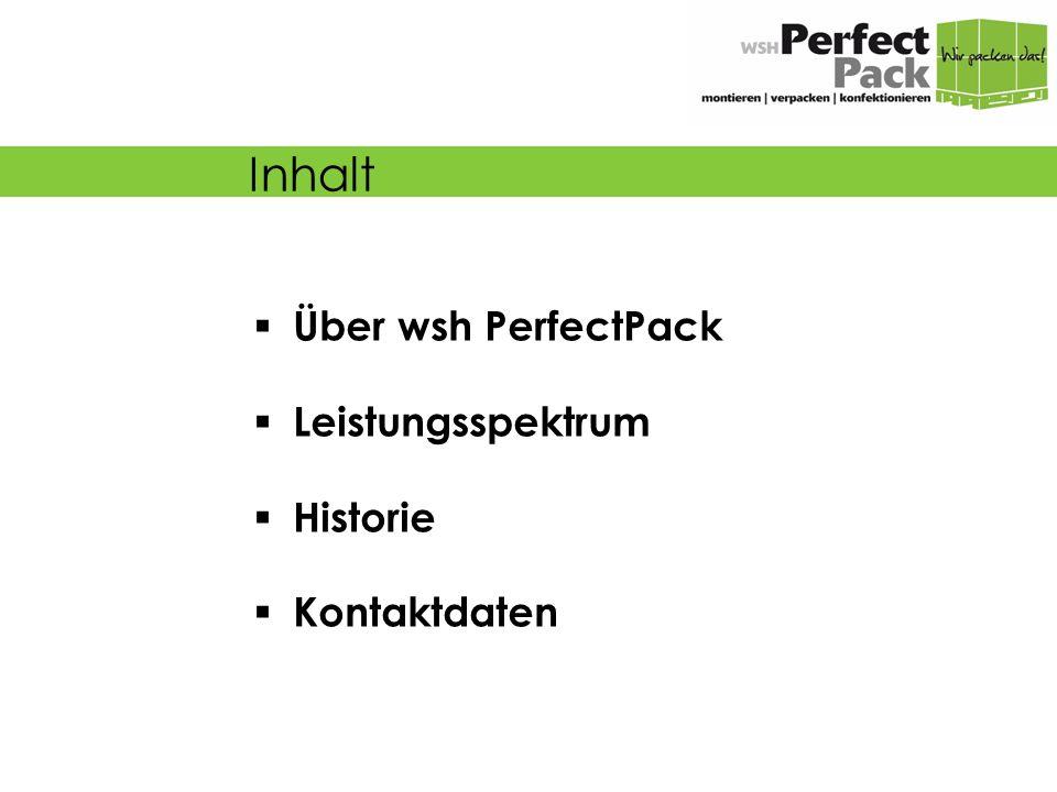  Über wsh PerfectPack  Leistungsspektrum  Historie  Kontaktdaten Inhalt