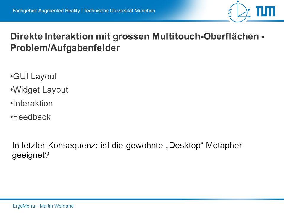 """Direkte Interaktion mit grossen Multitouch-Oberflächen - Problem/Aufgabenfelder GUI Layout Widget Layout Interaktion Feedback In letzter Konsequenz: ist die gewohnte """"Desktop Metapher geeignet."""