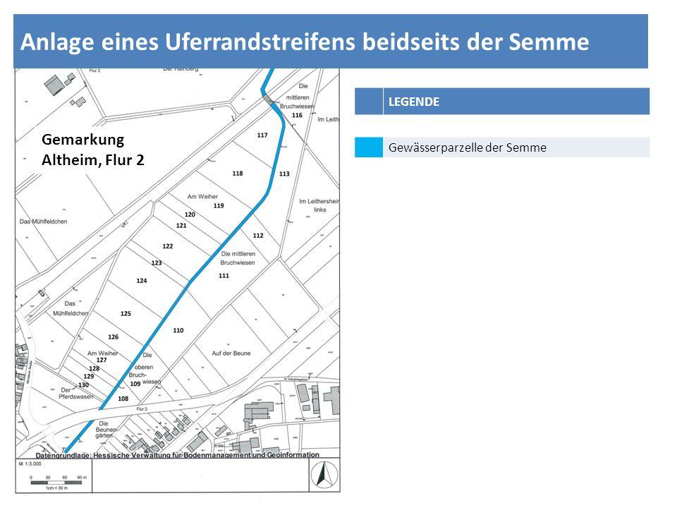 LEGENDE Gewässerparzelle der Semme 20 m breiter Uferrandstreifen beidseits Anlage eines Uferrandstreifens beidseits der Semme Gemarkung Altheim, Flur 2