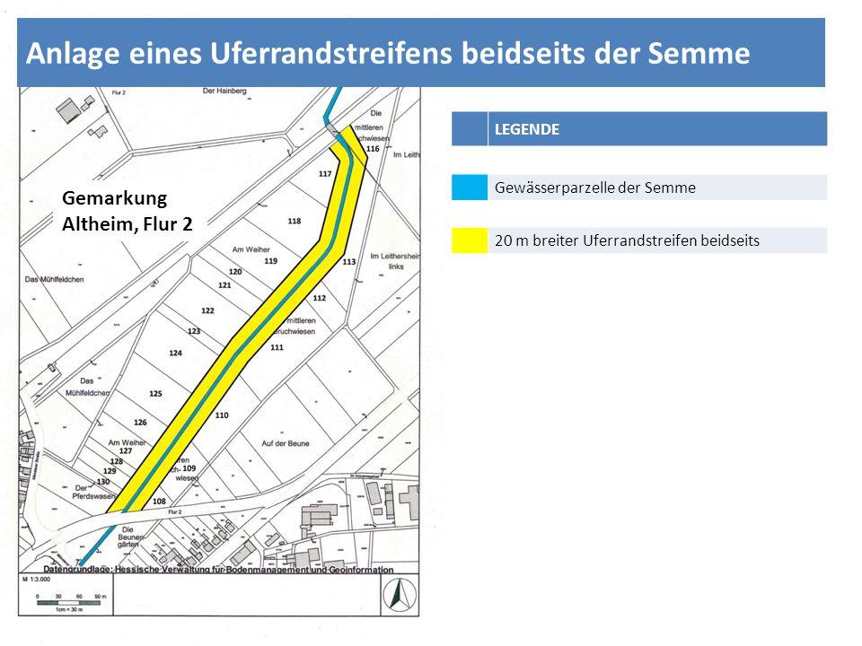 LEGENDE Gewässerparzelle der Semme 20 m breiter Uferrandstreifen beidseits Anlage eines Uferrandstreifens beidseits der Semme Gemarkung Altheim, Flur