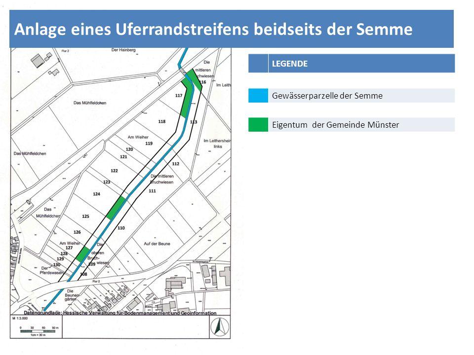 LEGENDE Gewässerparzelle der Semme Eigentum der Gemeinde Münster Anlage eines Uferrandstreifens beidseits der Semme