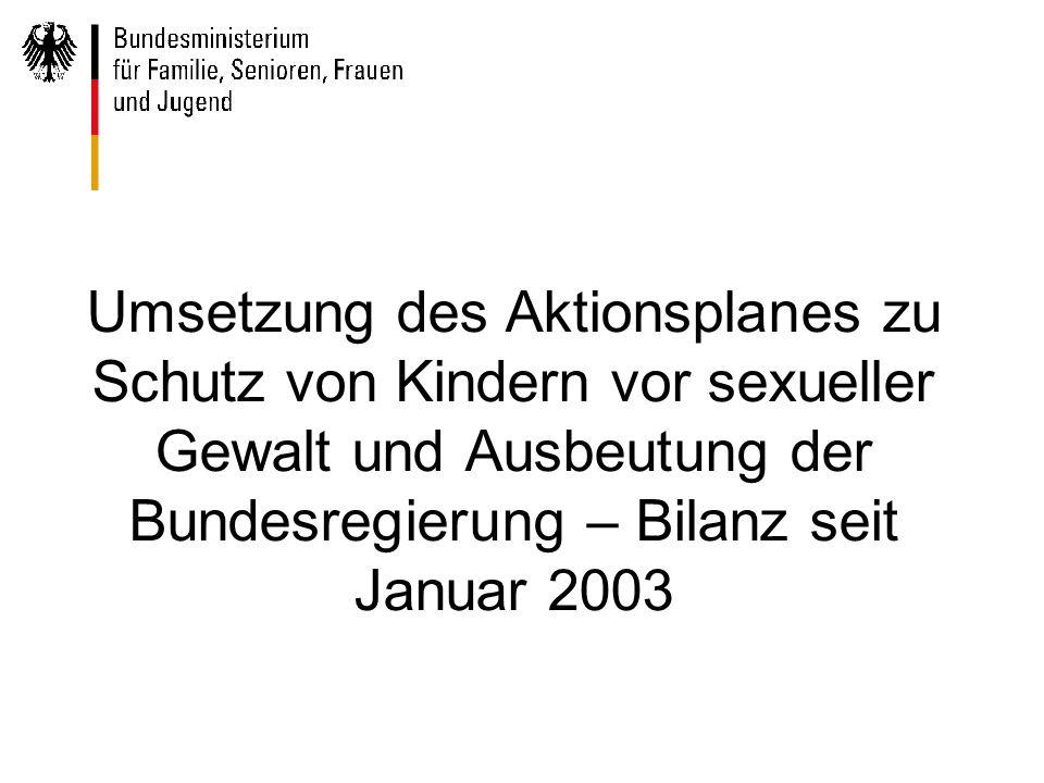 Umsetzung des Aktionsplanes zu Schutz von Kindern vor sexueller Gewalt und Ausbeutung der Bundesregierung – Bilanz seit Januar 2003
