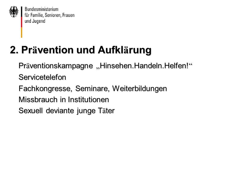 """2. Pr ä vention und Aufkl ä rung Pr ä ventionskampagne """" Hinsehen.Handeln.Helfen."""