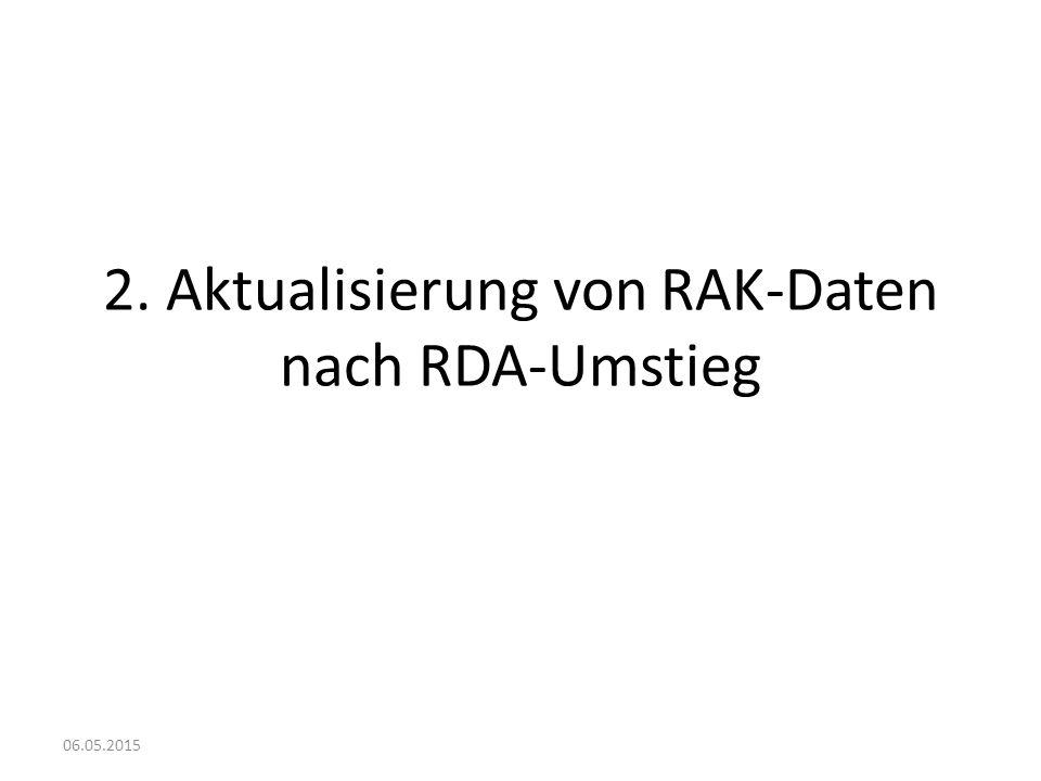 Umgang mit RAK-Daten detailliertes Dokument auf der ZDB-Website RDA-Schulungen  Absprachen: DNB AG KVA TGI ZDB 06.05.2015
