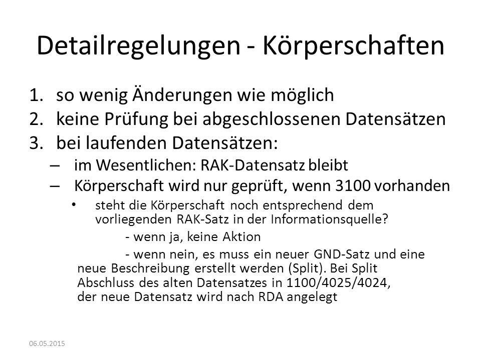 Detailregelungen - Körperschaften 1.so wenig Änderungen wie möglich 2.keine Prüfung bei abgeschlossenen Datensätzen 3.bei laufenden Datensätzen: – im Wesentlichen: RAK-Datensatz bleibt – Körperschaft wird nur geprüft, wenn 3100 vorhanden steht die Körperschaft noch entsprechend dem vorliegenden RAK-Satz in der Informationsquelle.
