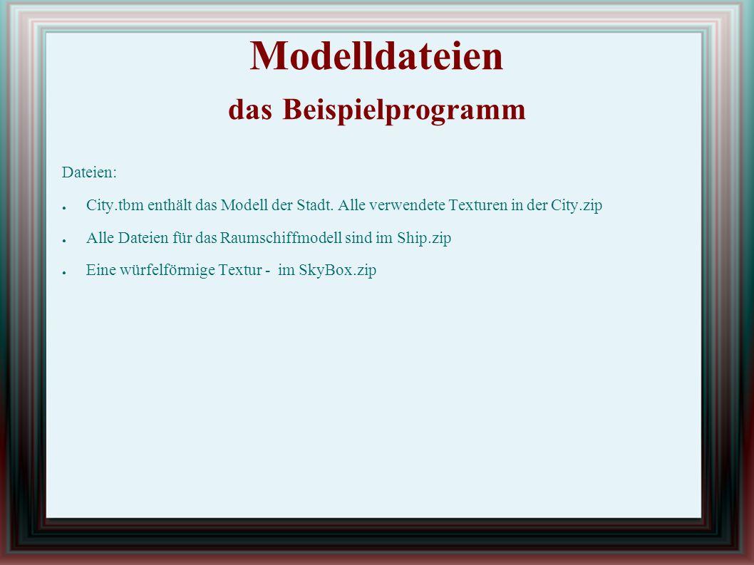 Modelldateien das Beispielprogramm Dateien: ● City.tbm enthält das Modell der Stadt.