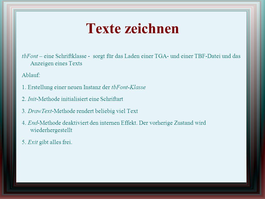 Texte zeichnen tbFont – eine Schriftklasse - sorgt für das Laden einer TGA- und einer TBF-Datei und das Anzeigen eines Texts Ablauf: 1.