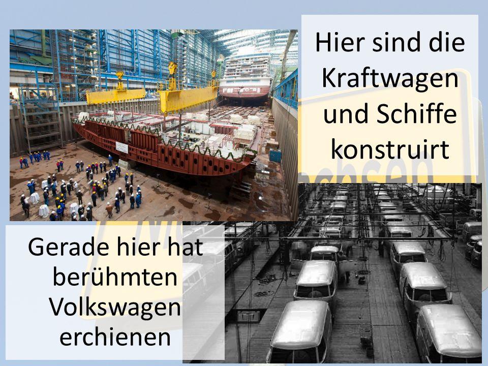 Hier sind die Kraftwagen und Schiffe konstruirt Gerade hier hat berühmten Volkswagen erchienen