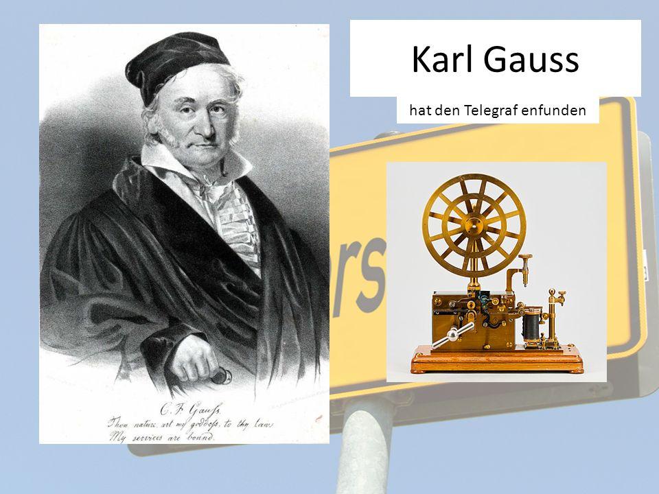 Karl Gauss hat den Telegraf enfunden