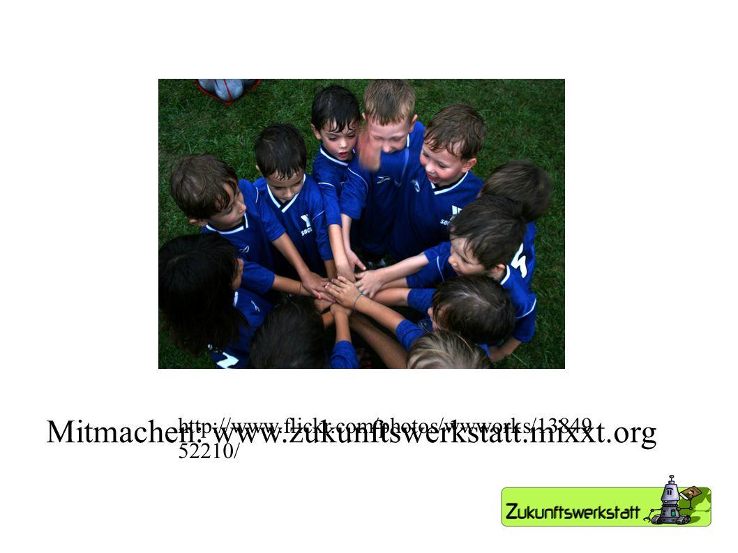 Mitmachen: www.zukunftswerkstatt.mixxt.org http://www.flickr.com/photos/wwworks/13849 52210/