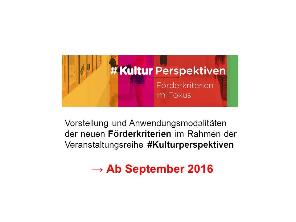 Vorstellung und Anwendungsmodalitäten der neuen Förderkriterien im Rahmen der Veranstaltungsreihe #Kulturperspektiven → Ab September 2016