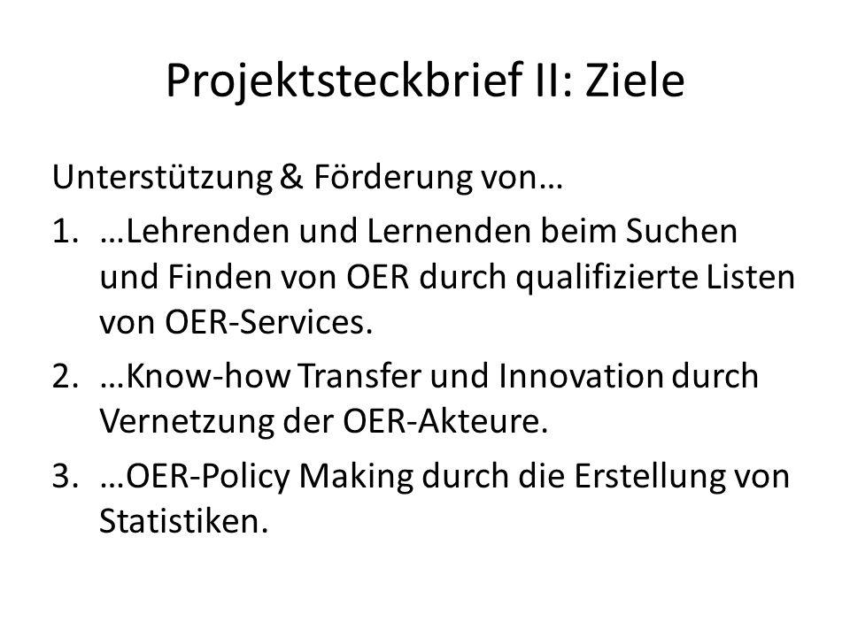 Projektsteckbrief II: Ziele Unterstützung & Förderung von… 1.…Lehrenden und Lernenden beim Suchen und Finden von OER durch qualifizierte Listen von OER-Services.