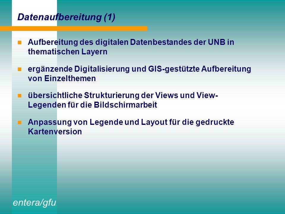 entera/gfu Aufbereitung des digitalen Datenbestandes der UNB in thematischen Layern ergänzende Digitalisierung und GIS-gestützte Aufbereitung von Einzelthemen übersichtliche Strukturierung der Views und View- Legenden für die Bildschirmarbeit Anpassung von Legende und Layout für die gedruckte Kartenversion Datenaufbereitung (1)