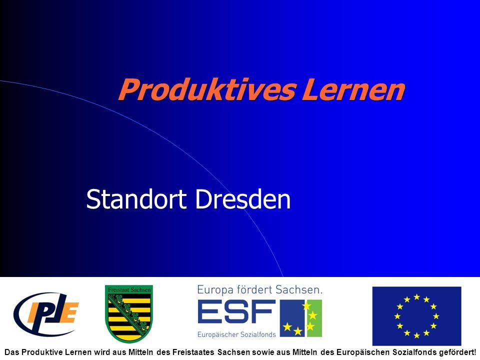 Produktives Lernen Standort Dresden Das Produktive Lernen wird aus Mitteln des Freistaates Sachsen sowie aus Mitteln des Europäischen Sozialfonds gefördert!